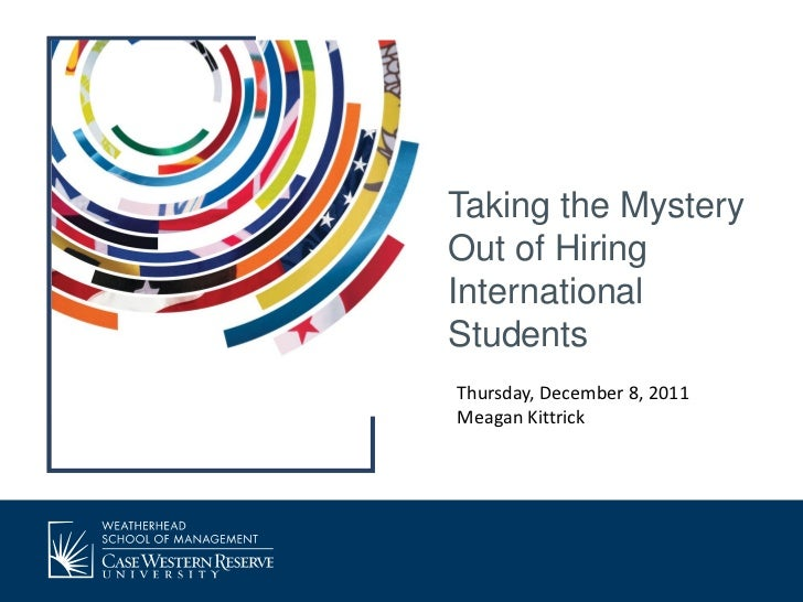 Taking the MysteryOut of HiringInternationalStudentsThursday, December 8, 2011Meagan Kittrick