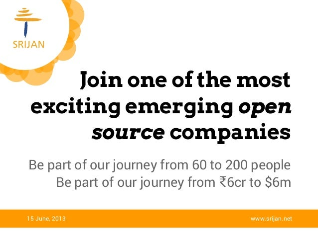 Join one of the most exciting emerging open source companies 15 June, 2013 www.srijan.net Be part of our journey from 60 t...