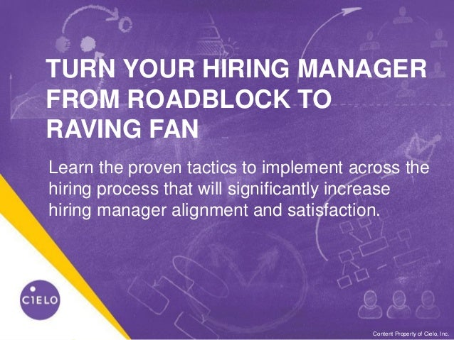 0WE BECOME YOU™Content Property of Cielo, Inc. TURN YOUR HIRING MANAGER FROM ROADBLOCK TO RAVING FAN Learn the proven tact...