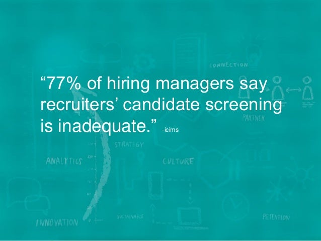 """10WE BECOME YOU™ """"77% of hiring managers say recruiters' candidate screening is inadequate."""" -icims"""