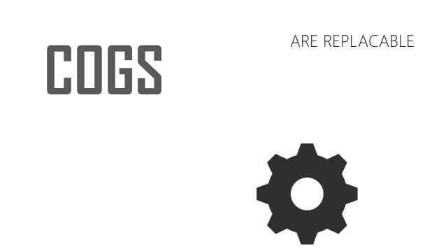 COGS ARE REPLACABLE