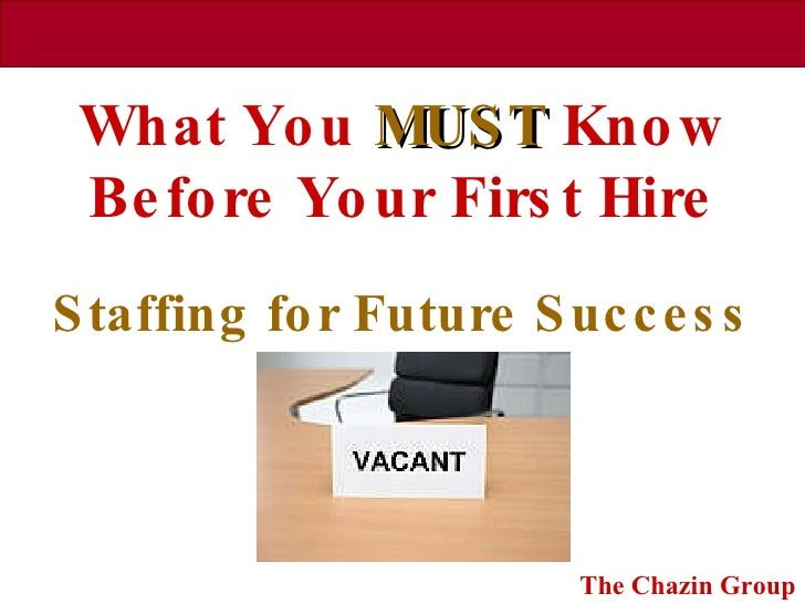 What You  MUST  Know Before Your First Hire Staffing for Future Success