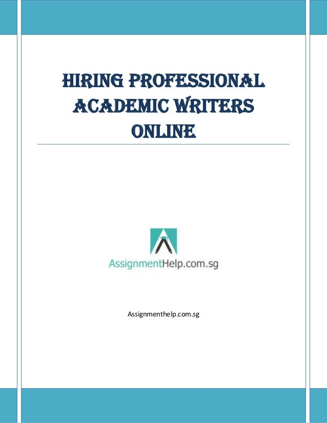 Hiring Professional Academic Writers Online Hiring Professional Academic Writers Online Assignmenthelpcomsg