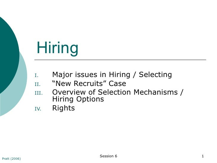 "Hiring <ul><li>Major issues in Hiring / Selecting </li></ul><ul><li>"" New Recruits"" Case </li></ul><ul><li>Overview of Sel..."