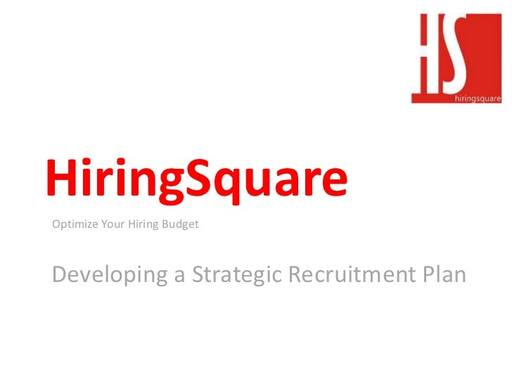 HiringSquare<br />Optimize Your Hiring Budget<br />Developing a Strategic Recruitment Plan<br />