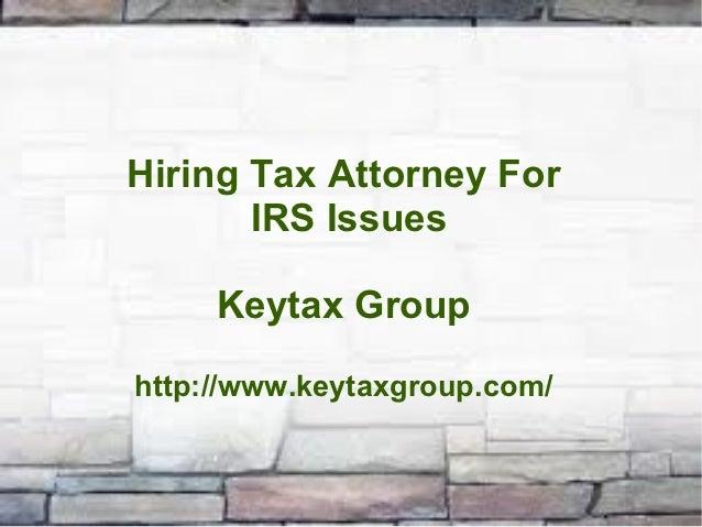 Hiring Tax Attorney For       IRS Issues     Keytax Grouphttp://www.keytaxgroup.com/