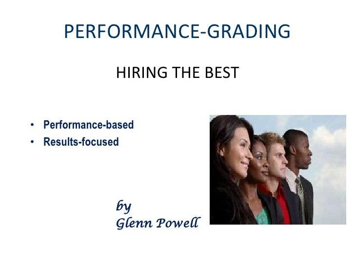 PERFORMANCE-GRADING               HIRING THE BEST• Performance-based• Results-focused               by               Glenn...