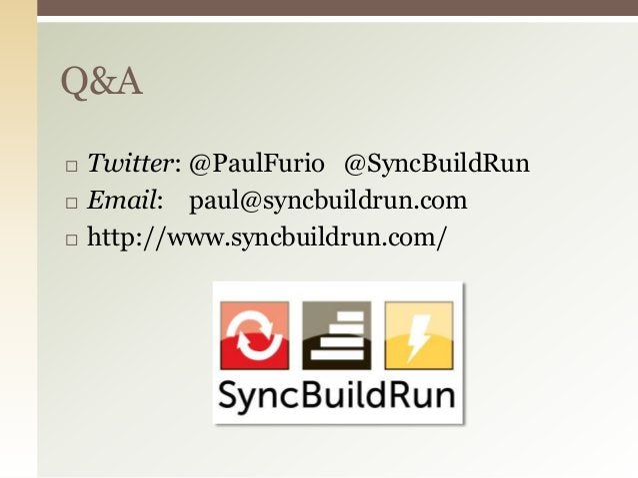 Q&A   Twitter: @PaulFurio @SyncBuildRun   Email: paul@syncbuildrun.com   http://www.syncbuildrun.com/