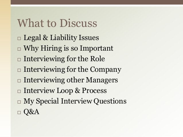 What to Discuss   Legal & Liability Issues   Why Hiring is so Important   Interviewing for the Role   Interviewing for...