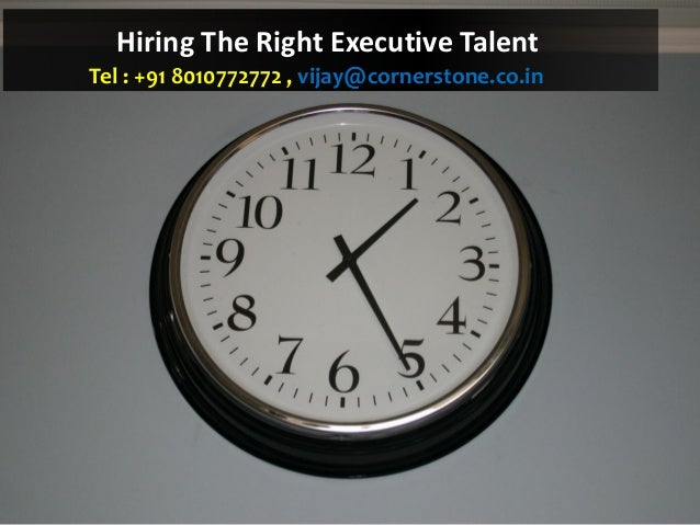 Hiring The Right Executive Talent Tel : +91 8010772772 , vijay@cornerstone.co.in