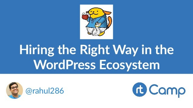 Hiring the Right Way in the WordPress Ecosystem @rahul286