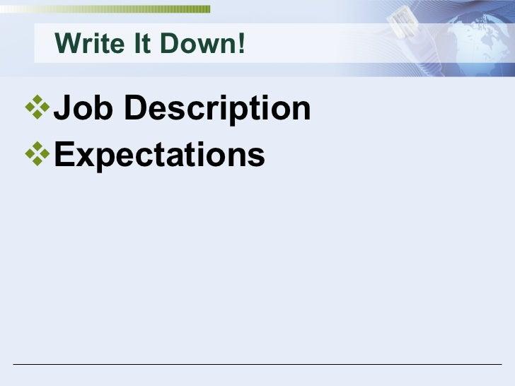 Write It Down! <ul><li>Job Description </li></ul><ul><li>Expectations </li></ul>