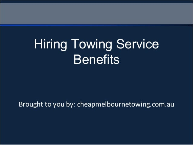 Brought to you by: cheapmelbournetowing.com.au Hiring Towing Service Benefits