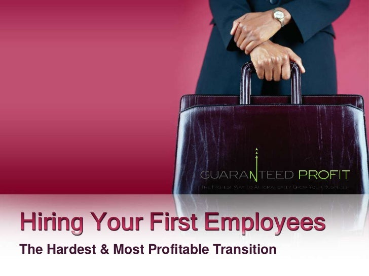 Hiring Your First Employees<br />The Hardest & Most Profitable Transition<br />