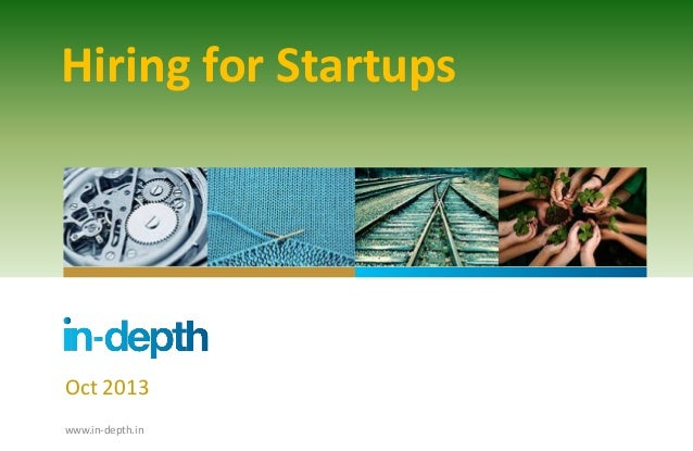 Hiring for Startups  Oct 2013 www.in-depth.in
