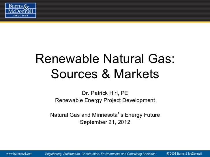 Renewable Natural Gas:  Sources & Markets            Dr. Patrick Hirl, PE   Renewable Energy Project Development  Natural ...