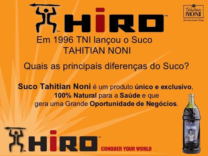 Em 1996 TNI lançou o Suco  TAHITIAN NONI Quais as principais diferenças do Suco? Suco Tahitian Noni   é  um produto  ú nic...