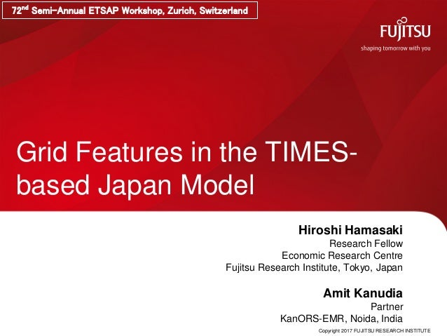 Copyright 2017 FUJITSU RESEARCH INSTITUTE Grid Features in the TIMES- based Japan Model Hiroshi Hamasaki Research Fellow E...