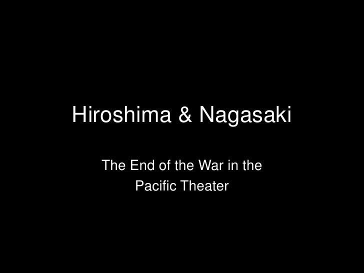 Hiroshima & Nagasaki<br />The End of the War in the <br />Pacific Theater<br />