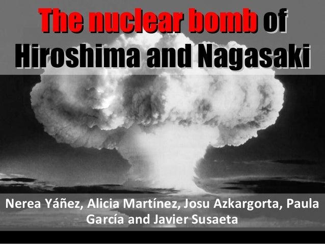 Nerea Yáñez, Alicia Martínez, Josu Azkargorta, PaulaGarcía and Javier SusaetaThe nuclear bombThe nuclear bomb ofofHiroshim...