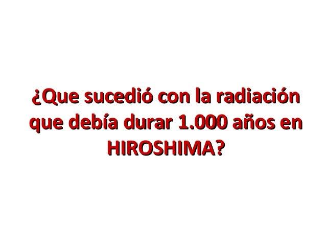 ¿Que sucedió con la radiación¿Que sucedió con la radiación que debía durar 1.000 años enque debía durar 1.000 años en HIRO...