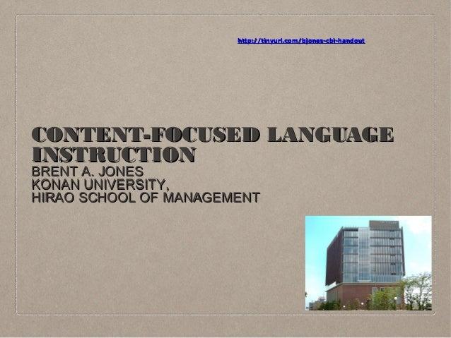 http://tinyurl.com/bjones-cbi-handout  CONTENT-FOCUSED LANGUAGE INSTRUCTION BRENT A. JONES KONAN UNIVERSITY, HIRAO SCHOOL ...