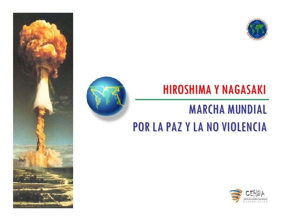 HIROSHIMA Y NAGASAKI             MARCHA MUNDIAL POR LA PAZ Y LA NO VIOLENCIA
