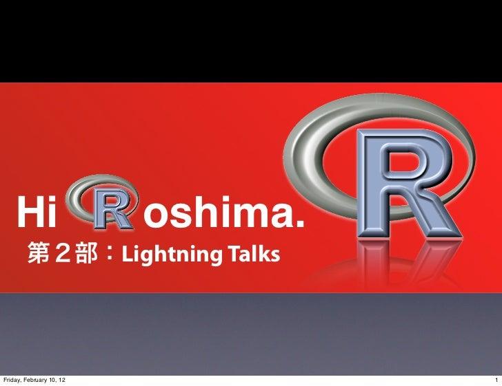 Hi                      oshima.                          Lightning TalksFriday, February 10, 12                     1