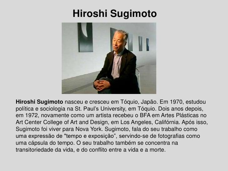 HiroshiSugimoto<br />HiroshiSugimotonasceu e cresceu em Tóquio, Japão. Em 1970, estudou política e sociologia na St. Paul'...