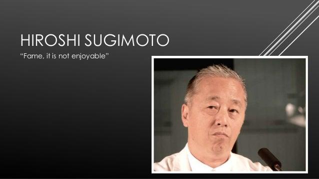 "HIROSHI SUGIMOTO ""Fame, it is not enjoyable"""