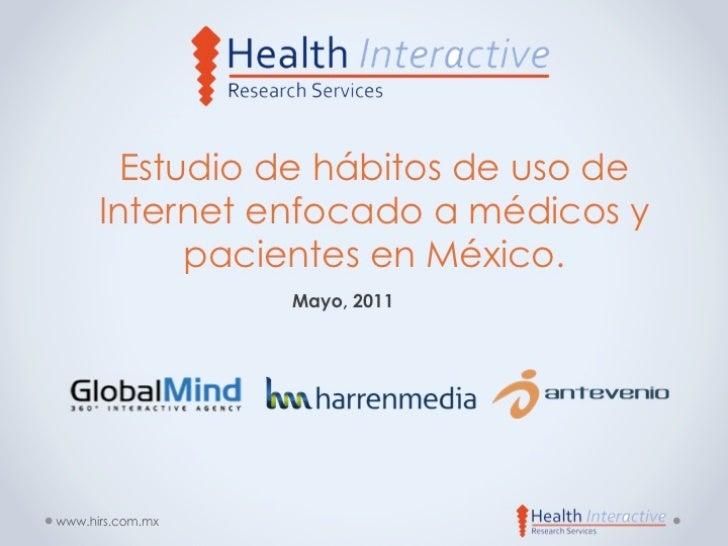 Estudio de hábitos de uso de Internet enfocado a médicos y pacientes en México. HIRS