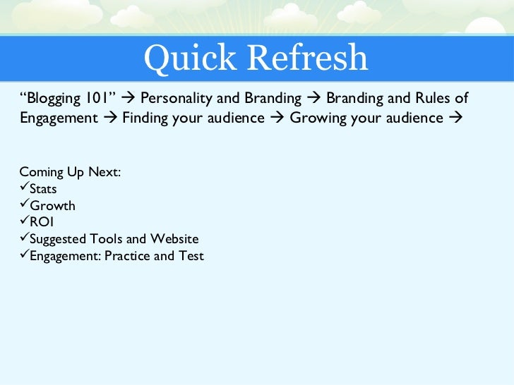 "Quick Refresh "" Blogging 101""    Personality and Branding    Branding and Rules of Engagement    Finding your audience ..."