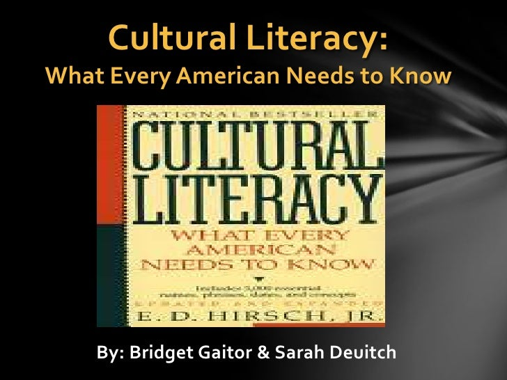 Cultural Literacy:What Every American Needs to Know    By: Bridget Gaitor & Sarah Deuitch