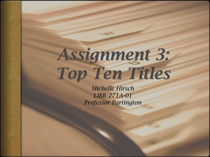 Assignment 3:Top Ten Titles<br />Michelle Hirsch<br />LIBR 271A-01<br />Professor Partington<br />