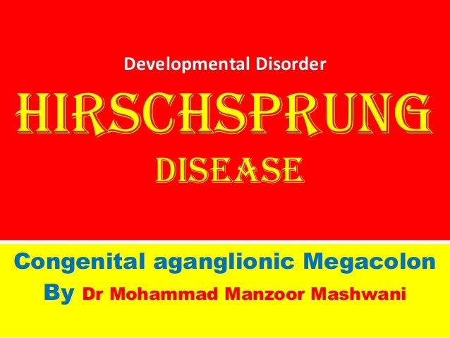 Developmental Disorder  HirscHsprung Disease Congenital aganglionic Megacolon By Dr Mohammad Manzoor Mashwani