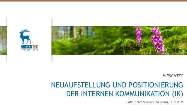 HIRSCHTEC NEUAUFSTELLUNG UND POSITIONIERUNG DER INTERNEN KOMMUNIKATION (IK) Lutz Hirsch/Oliver Chaudhuri, Juni 2016