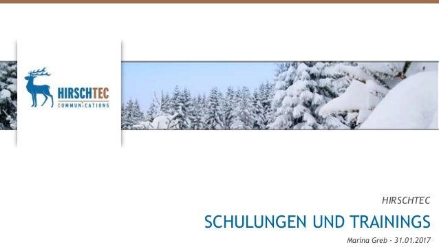 HIRSCHTEC SCHULUNGEN UND TRAININGS Marina Greb - 31.01.2017