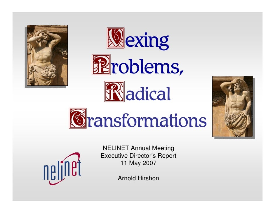 Vexing   Problems,    Radical Transformations    NELINET Annual Meeting    Executive Director's Report          11 May 200...