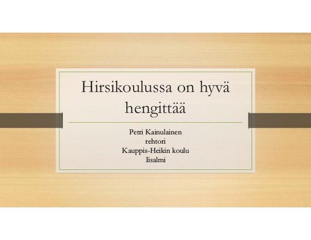 Hirsikoulussa on hyvä hengittää Petri Kainulainen rehtori Kauppis-Heikin koulu Iisalmi