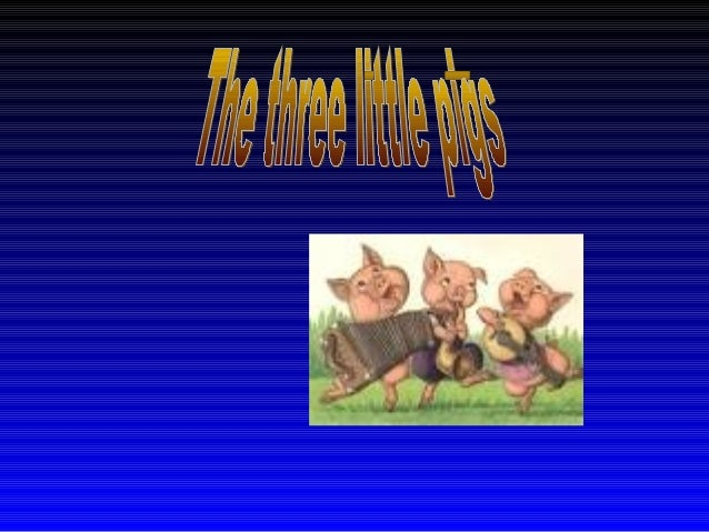 • In the heart of the forest lived three little pigs who were brothers. The wolf always was cashsing them to eat them.