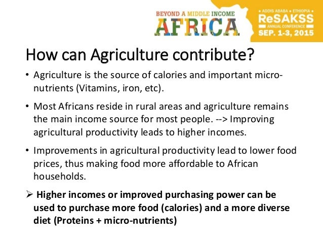 How can Agriculture contribute? • Agriculture is the source of calories and important micro- nutrients (Vitamins, iron, et...