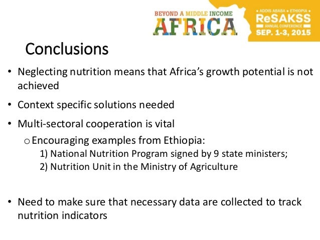 Conclusions • Neglecting nutrition means that Africa's growth potential is not achieved • Context specific solutions neede...