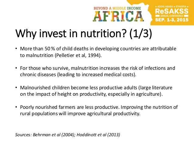 Why invest in nutrition? (1/3) • More than 50 % of child deaths in developing countries are attributable to malnutrition (...