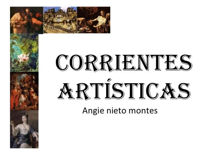 CORRIENTES ARTÍSTICAS<br />Angie nieto montes<br />