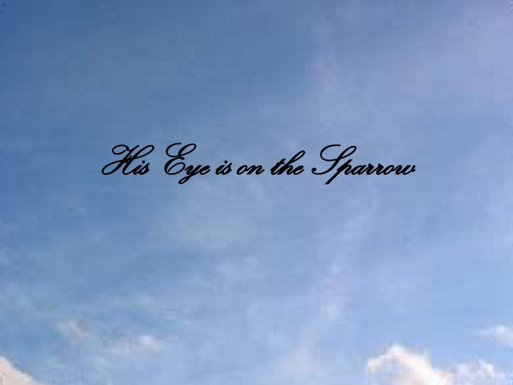 His Eye is on the Sparrow<br />
