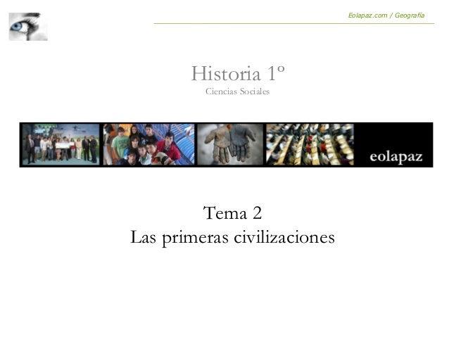 Tema 2 Las primeras civilizaciones Historia 1º Ciencias Sociales Eolapaz.com / Geografía