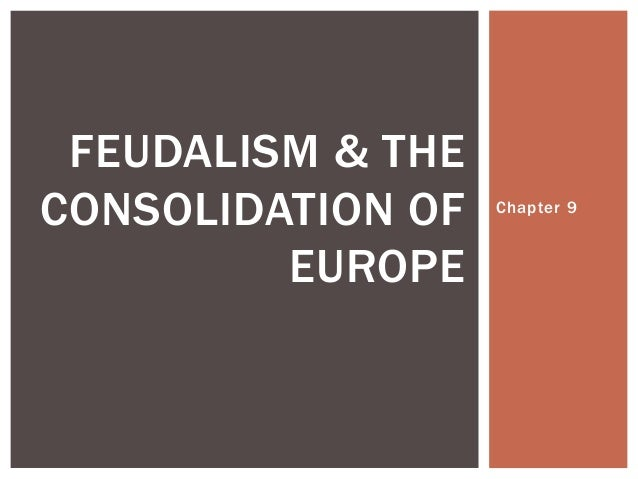 FEUDALISM & THECONSOLIDATION OF   Chapter 9         EUROPE