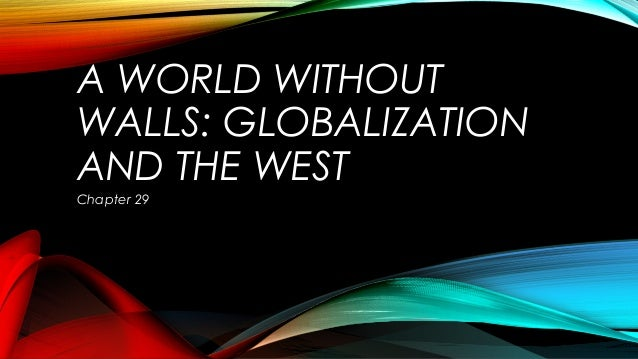 A WORLD WITHOUT WALLS: GLOBALIZATION AND THE WEST Chapter 29