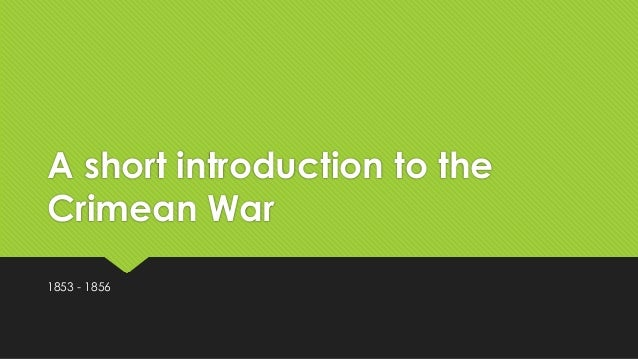 A short introduction to the Crimean War 1853 - 1856