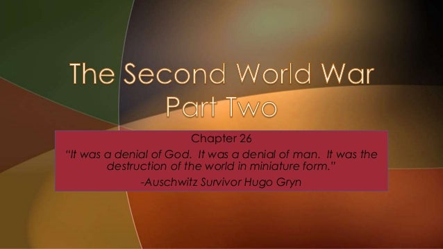 "Chapter 26 ""It was a denial of God. It was a denial of man. It was the destruction of the world in miniature form."" -Ausch..."